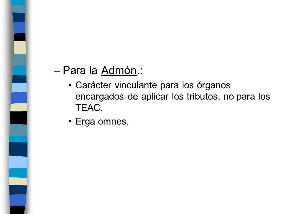 Para la Admón.:Carácter vinculante para los órganos encargados de aplicar los tributos, no para los TEAC.