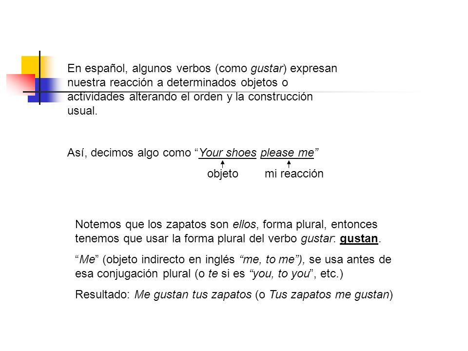 En español, algunos verbos (como gustar) expresan nuestra reacción a determinados objetos o actividades alterando el orden y la construcción usual.