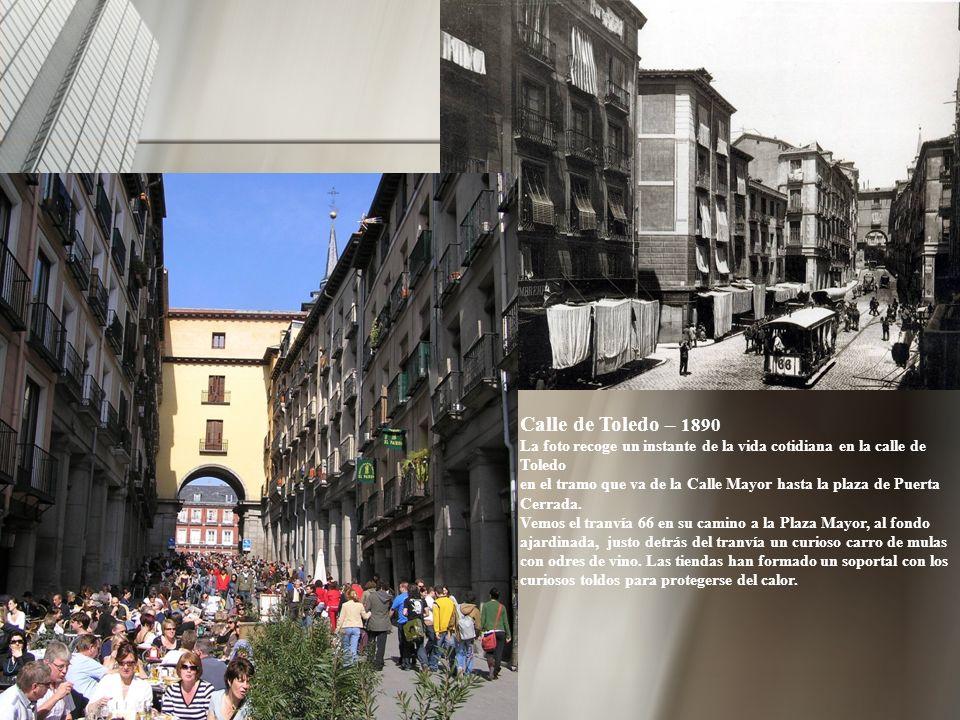 Calle de Toledo – 1890 La foto recoge un instante de la vida cotidiana en la calle de Toledo.