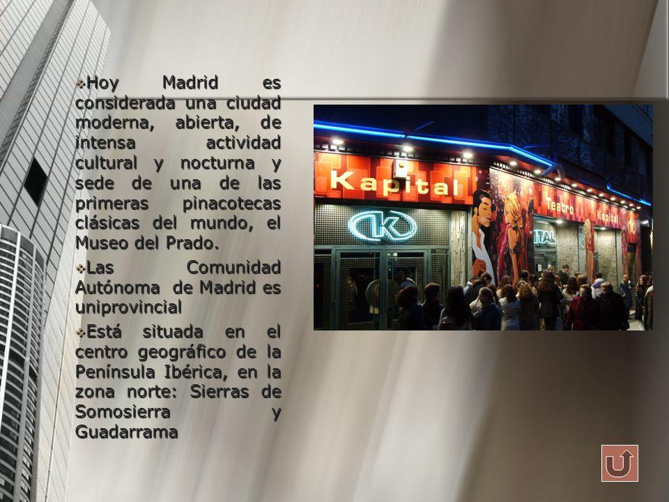 Hoy Madrid es considerada una ciudad moderna, abierta, de intensa actividad cultural y nocturna y sede de una de las primeras pinacotecas clásicas del mundo, el Museo del Prado.