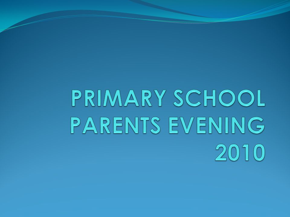 PRIMARY SCHOOL PARENTS EVENING 2010