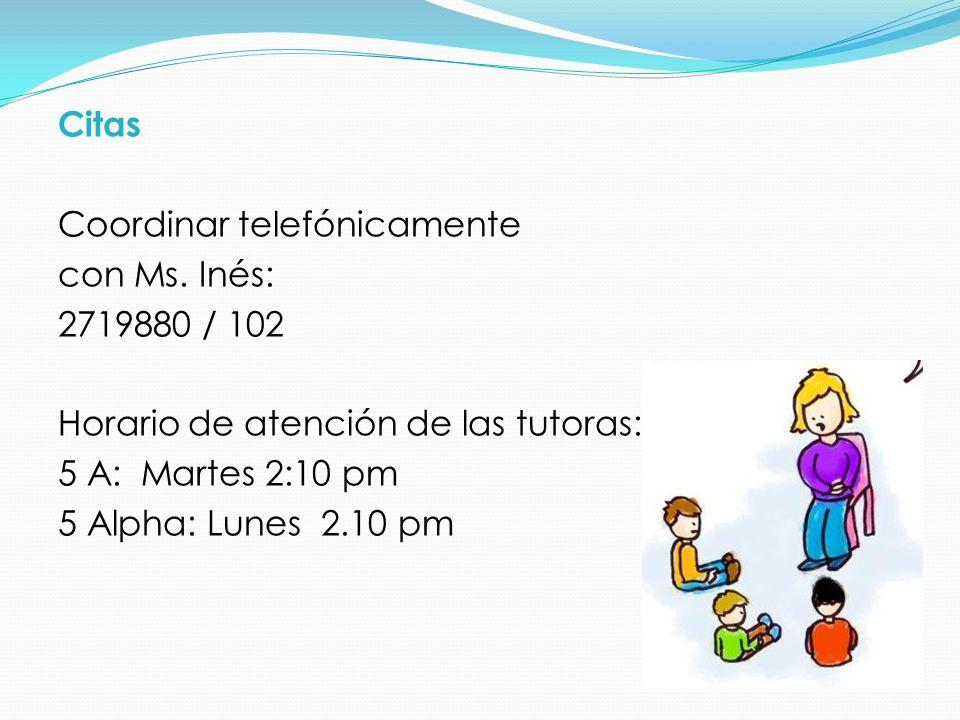 Citas Coordinar telefónicamente. con Ms. Inés: 2719880 / 102. Horario de atención de las tutoras: