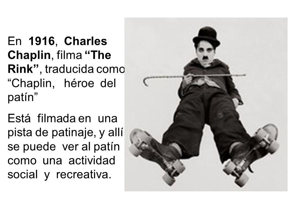 En 1916, Charles Chaplin, filma The Rink , traducida como Chaplin, héroe del patín