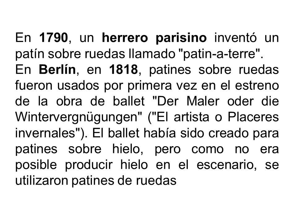 En 1790, un herrero parisino inventó un patín sobre ruedas llamado patin-a-terre .