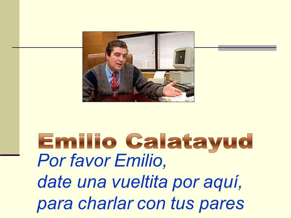 Emilio CalatayudPor favor Emilio, date una vueltita por aquí, para charlar con tus pares.