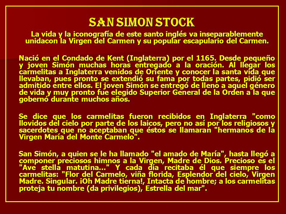 SAN SIMON STOCK La vida y la iconografía de este santo inglés va inseparablemente unidacon la Virgen del Carmen y su popular escapulario del Carmen.