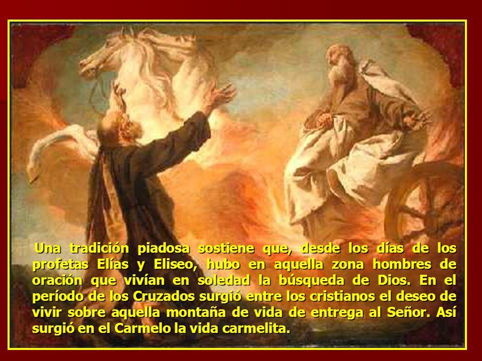 Una tradición piadosa sostiene que, desde los días de los profetas Elías y Eliseo, hubo en aquella zona hombres de oración que vivían en soledad la búsqueda de Dios.