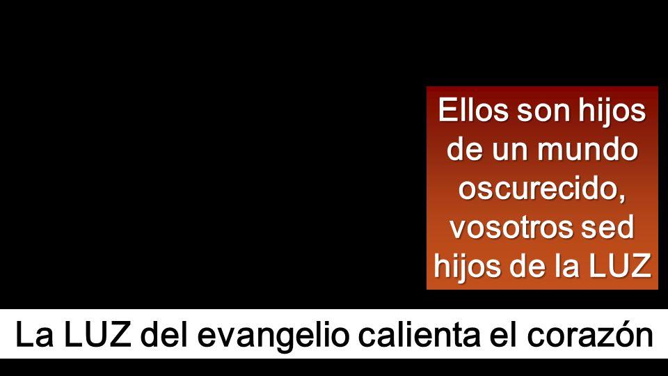 La LUZ del evangelio calienta el corazón
