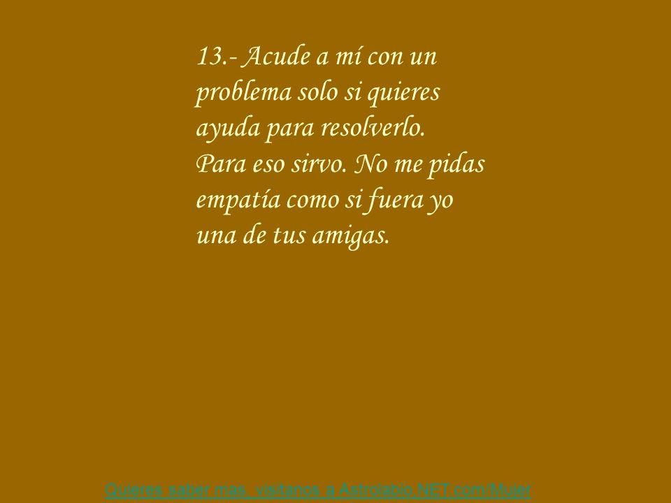 13.- Acude a mí con un problema solo si quieres ayuda para resolverlo.