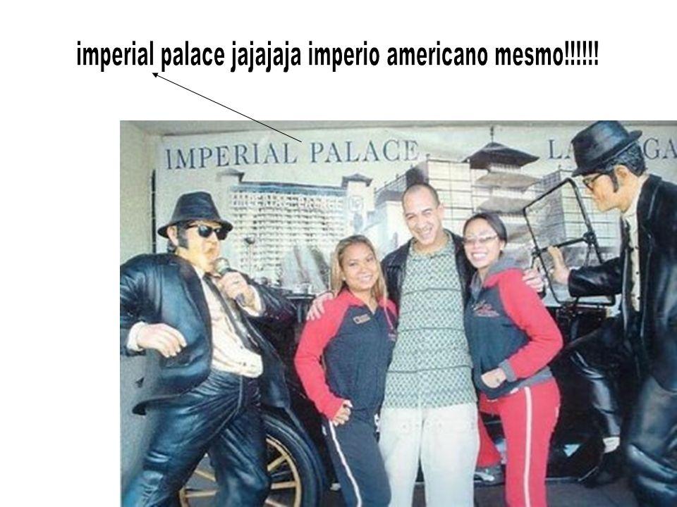 imperial palace jajajaja imperio americano mesmo!!!!!!