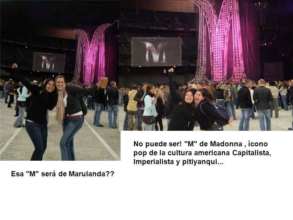 No puede ser! M de Madonna , ícono pop de la cultura americana Capitalista, Imperialista y pitiyanqui...