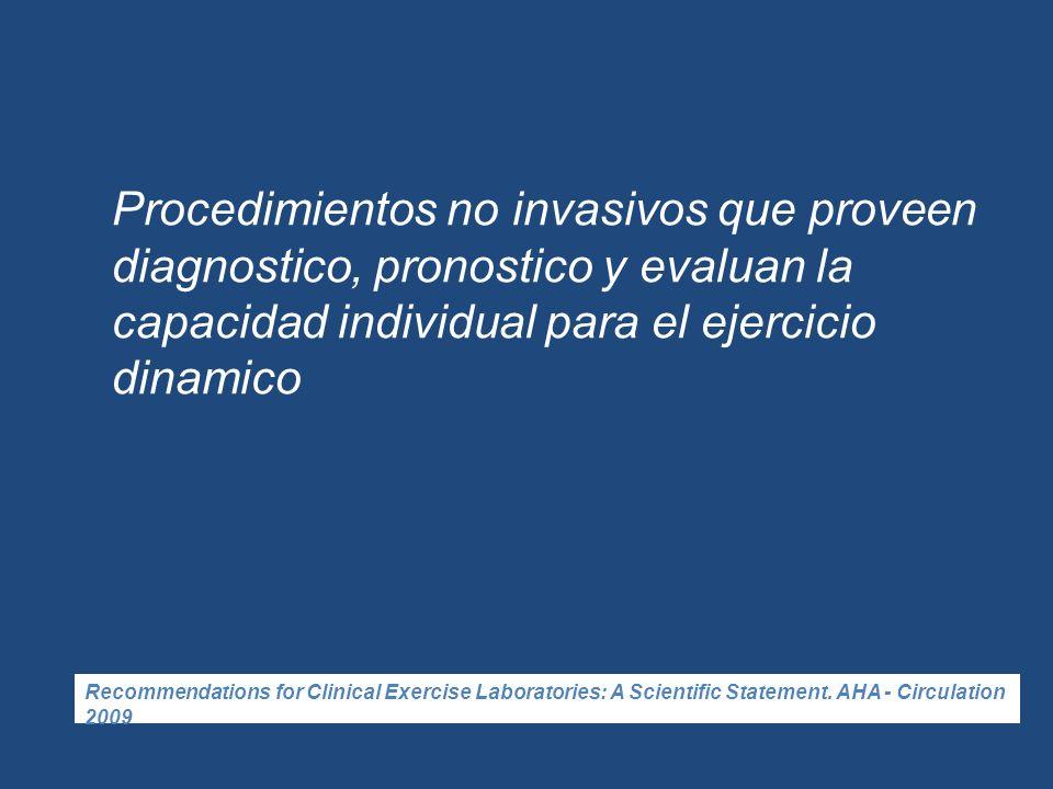 Procedimientos no invasivos que proveen diagnostico, pronostico y evaluan la capacidad individual para el ejercicio dinamico