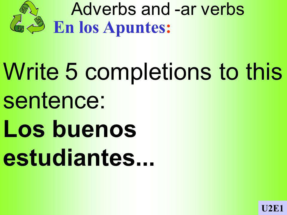 Write 5 completions to this sentence: Los buenos estudiantes...