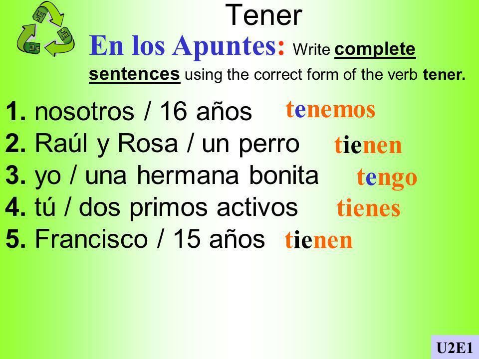 Tener En los Apuntes: Write complete sentences using the correct form of the verb tener. 1. nosotros / 16 años.