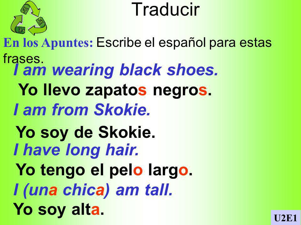 Traducir I am wearing black shoes. I am from Skokie. I have long hair.