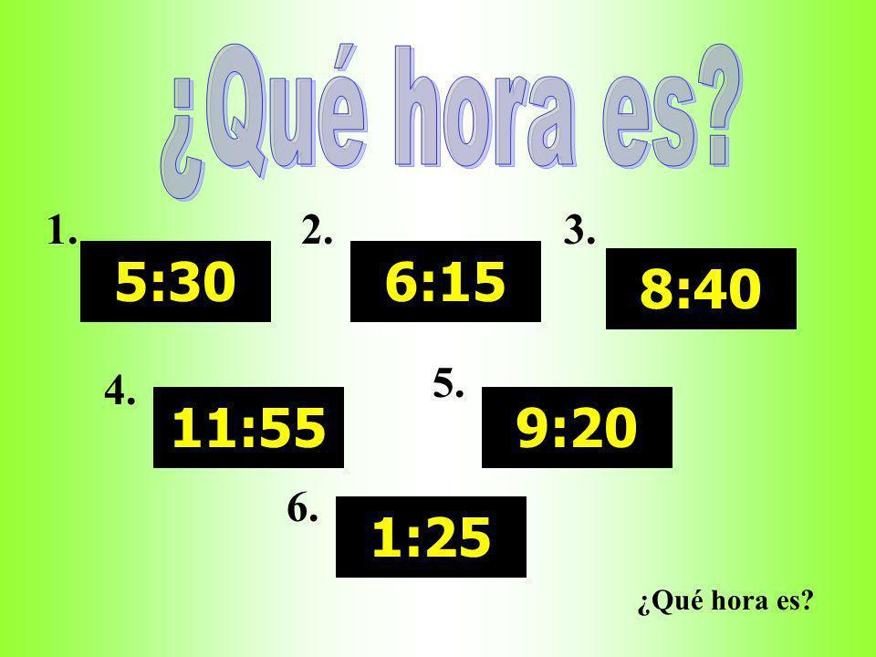 ¿Qué hora es 5:30 11:55 6:15 8:40 9:20 1:25 1. 2. 3. 4. 5. 6. ¿Qué hora es