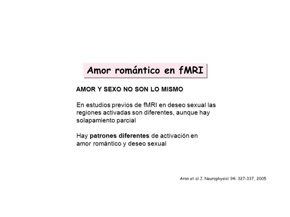 Amor romántico en fMRI AMOR Y SEXO NO SON LO MISMO
