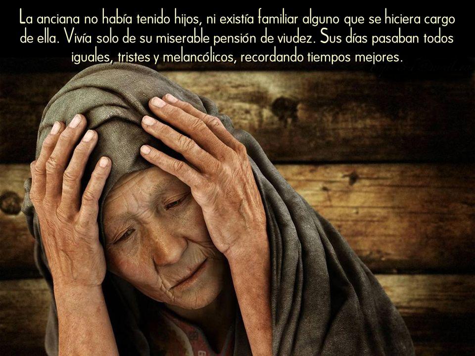La anciana no había tenido hijos, ni existía familiar alguno que se hiciera cargo de ella.