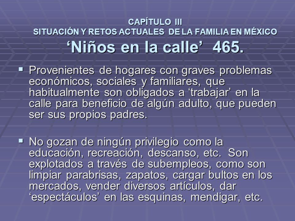 CAPÍTULO III SITUACIÓN Y RETOS ACTUALES DE LA FAMILIA EN MÉXICO 'Niños en la calle' 465.