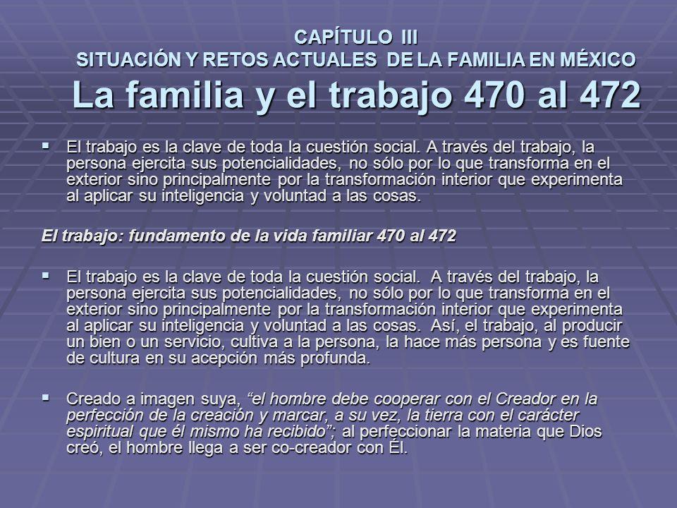 CAPÍTULO III SITUACIÓN Y RETOS ACTUALES DE LA FAMILIA EN MÉXICO La familia y el trabajo 470 al 472