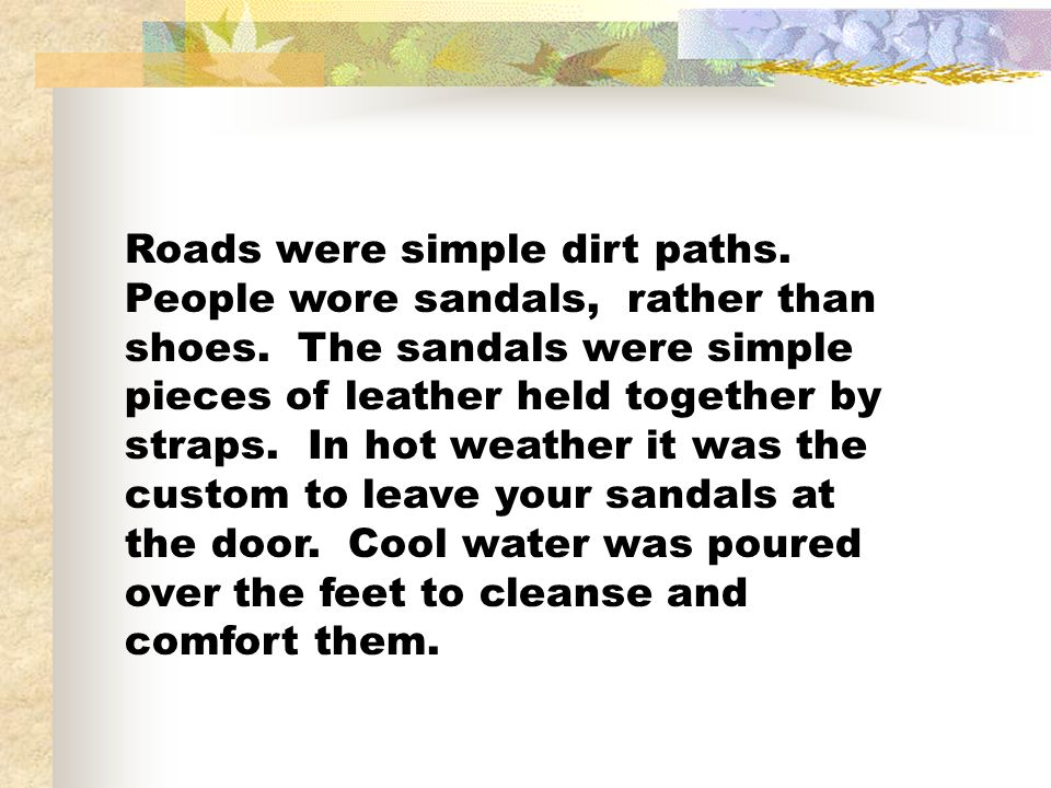 Roads were simple dirt paths. People wore sandals, rather than shoes