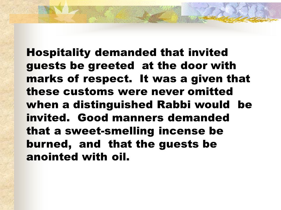Hospitality demanded that invited guests be greeted at the door with marks of respect.