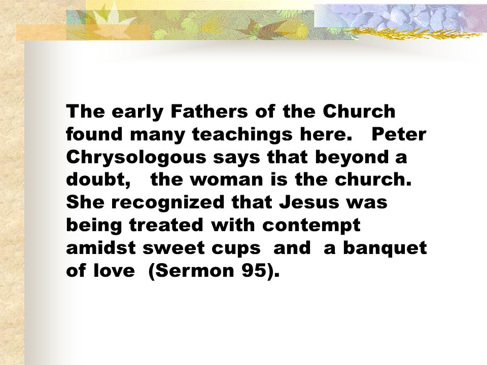 The early Fathers of the Church found many teachings here