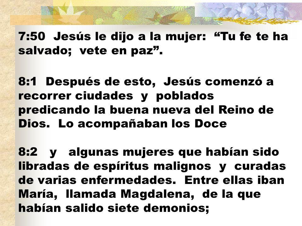 7:50 Jesús le dijo a la mujer: Tu fe te ha salvado; vete en paz .