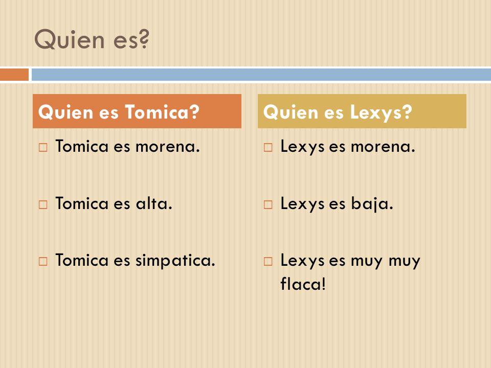 Quien es Quien es Tomica Quien es Lexys Tomica es morena.