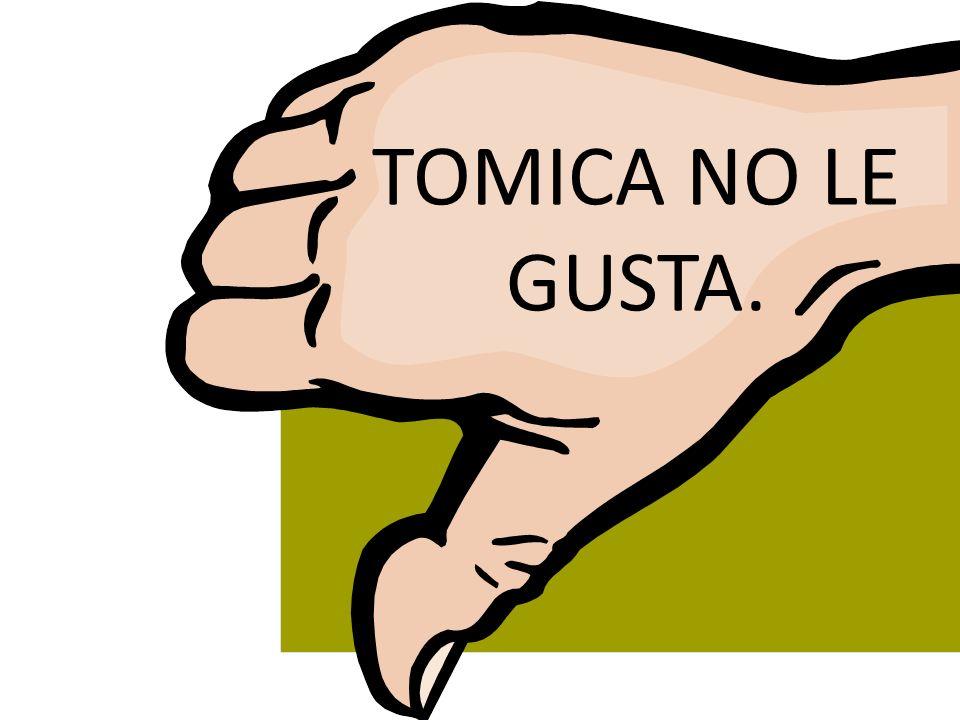 TOMICA NO LE GUSTA.