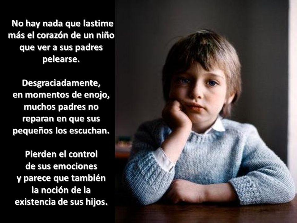 No hay nada que lastime más el corazón de un niño que ver a sus padres