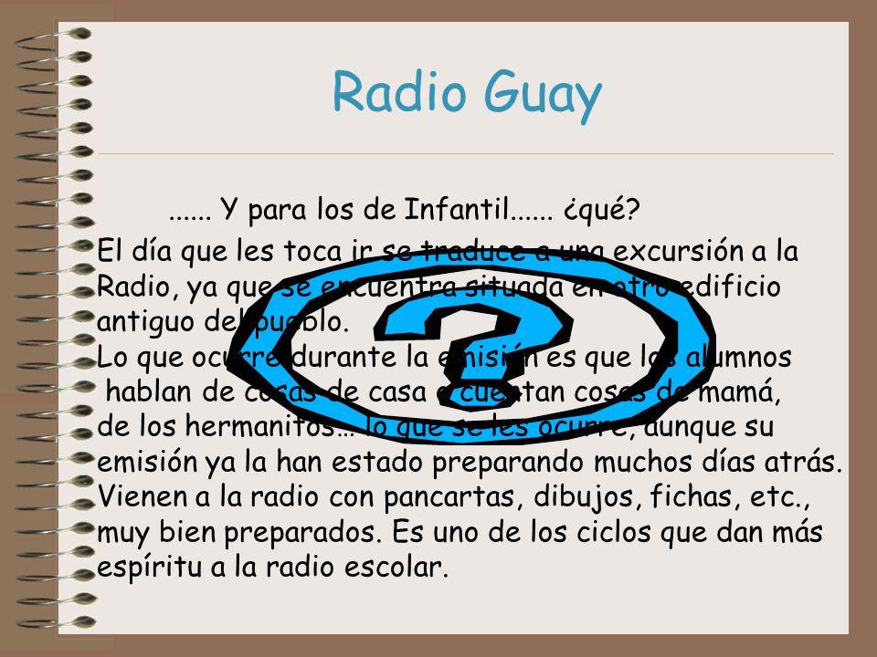 Radio Guay ...... Y para los de Infantil...... ¿qué
