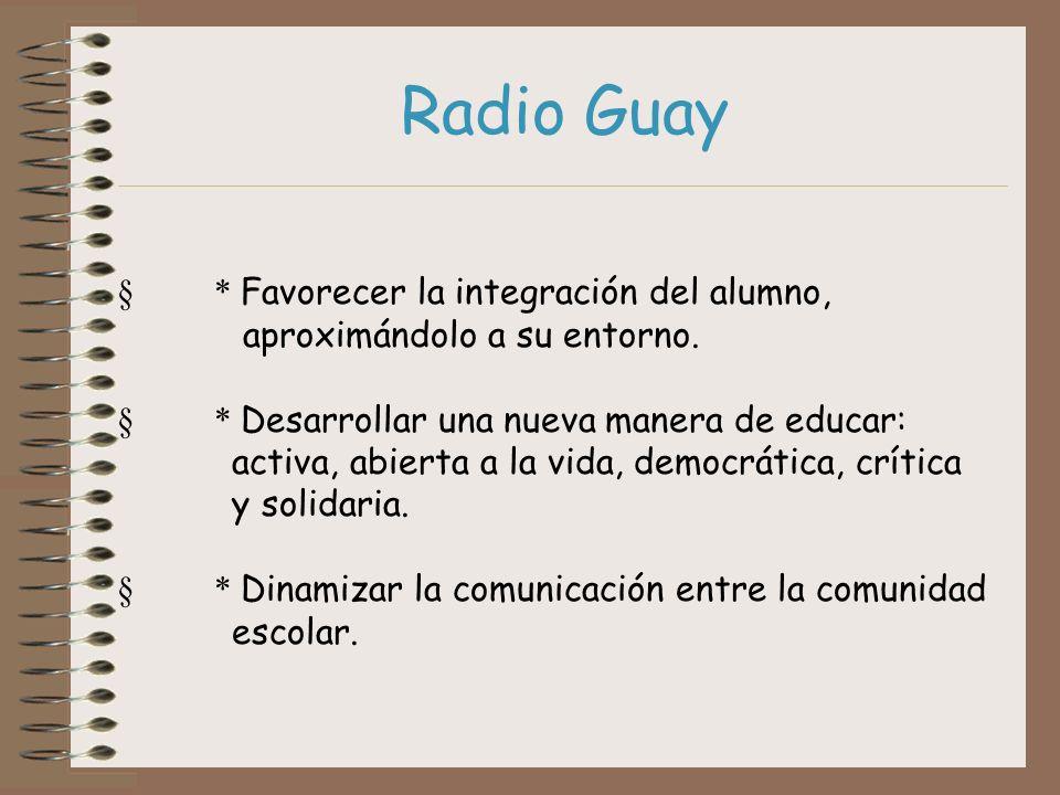 Radio Guay § * Favorecer la integración del alumno,