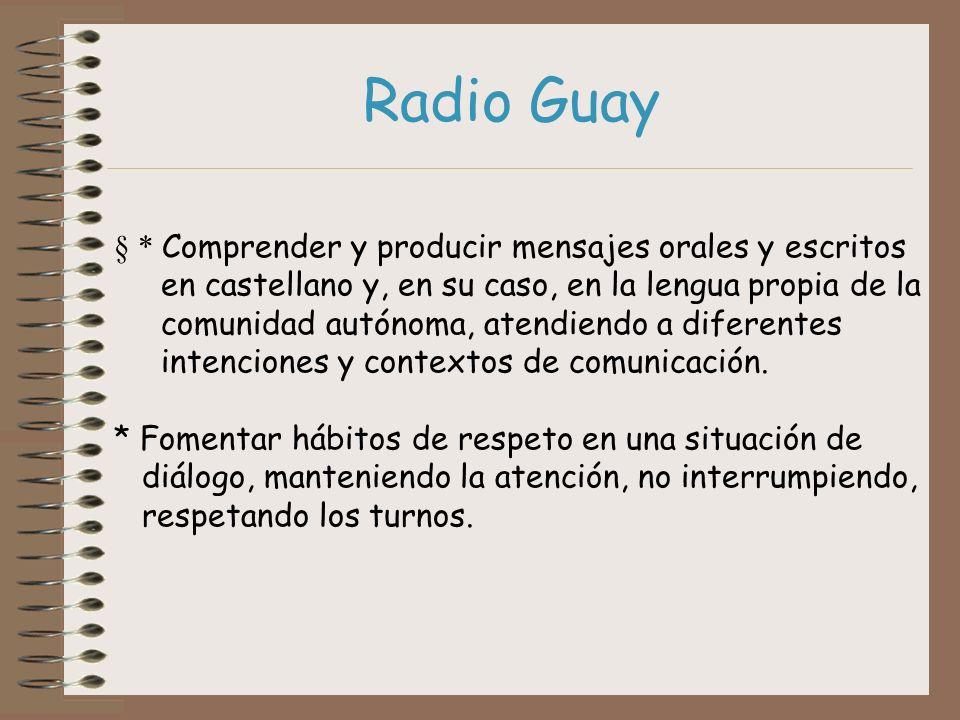 Radio Guay § * Comprender y producir mensajes orales y escritos