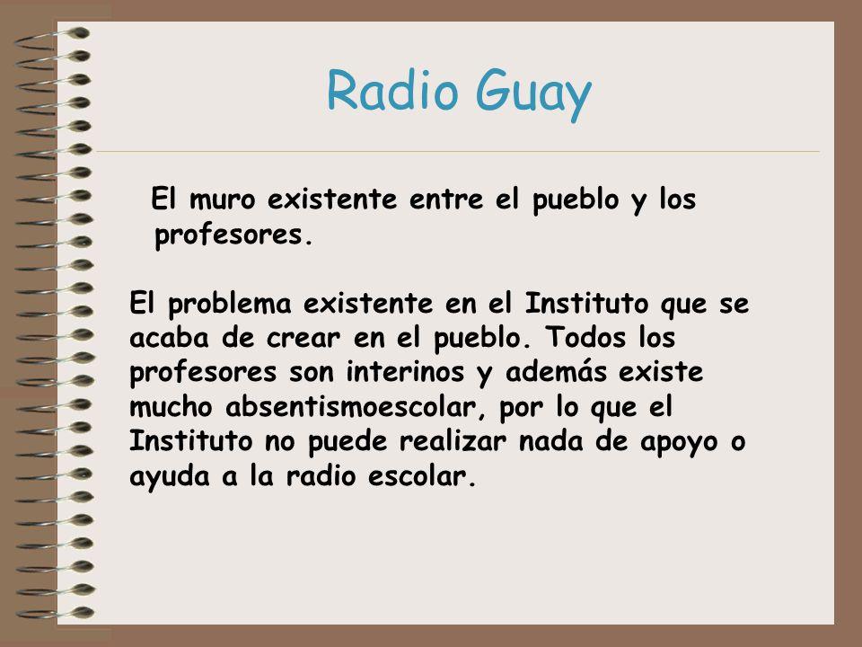 Radio Guay El muro existente entre el pueblo y los profesores.