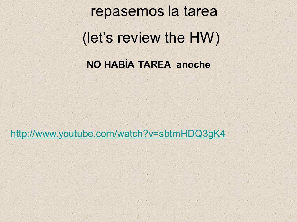 repasemos la tarea (let's review the HW) NO HABÍA TAREA anoche
