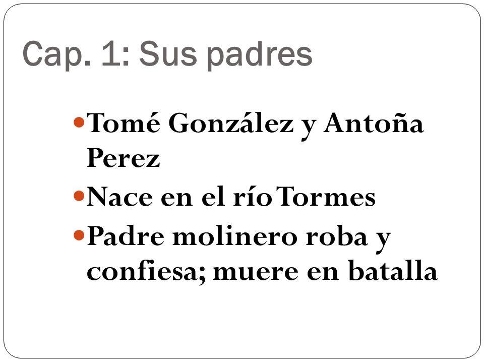 Cap. 1: Sus padres Tomé González y Antoña Perez Nace en el río Tormes