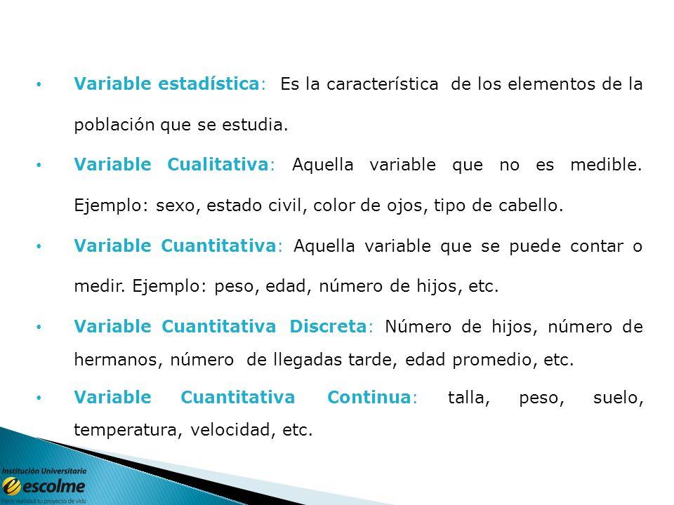 Variable estadística: Es la característica de los elementos de la población que se estudia.