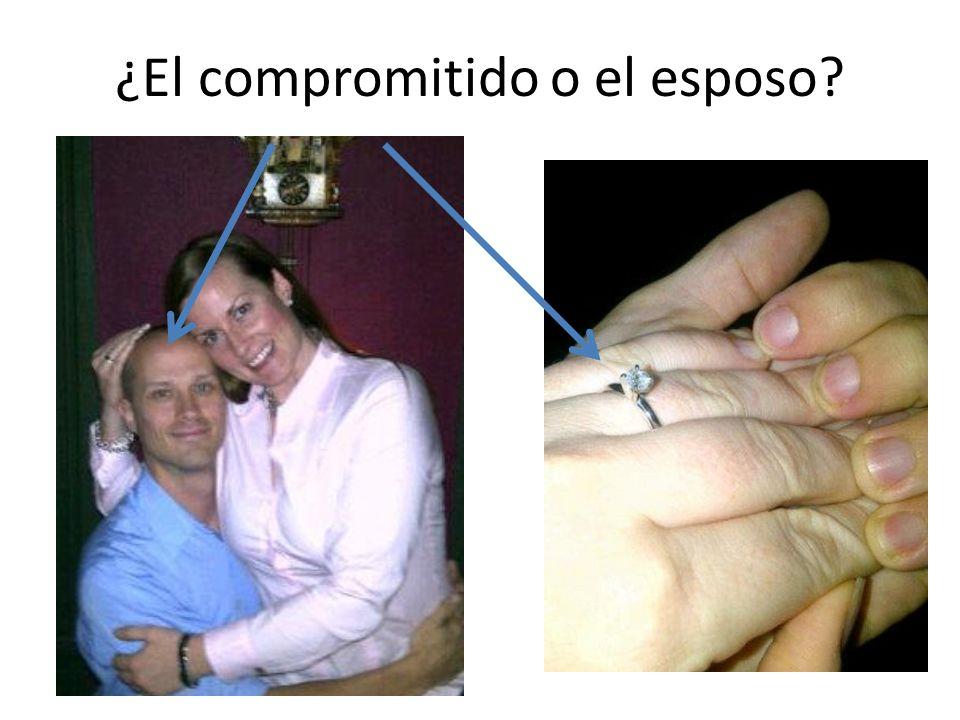 ¿El compromitido o el esposo