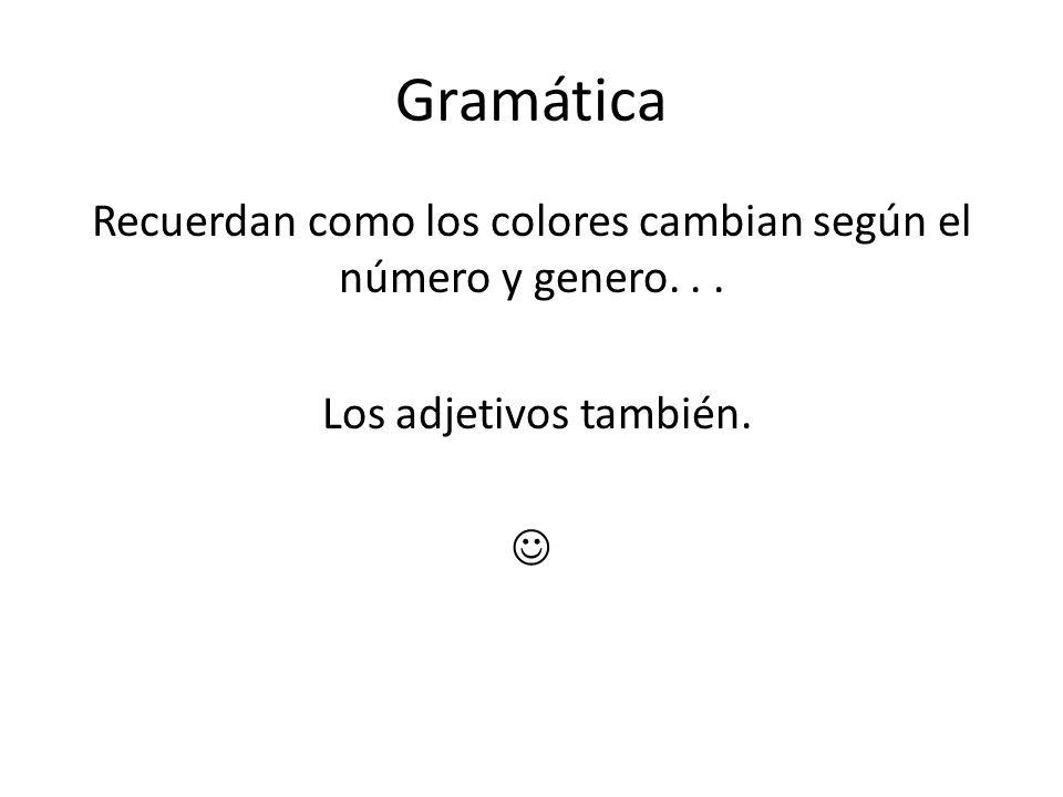Gramática Recuerdan como los colores cambian según el número y genero. . . Los adjetivos también. 