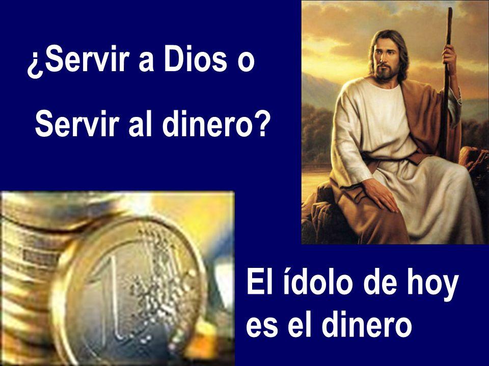 ¿Servir a Dios o Servir al dinero El ídolo de hoy es el dinero