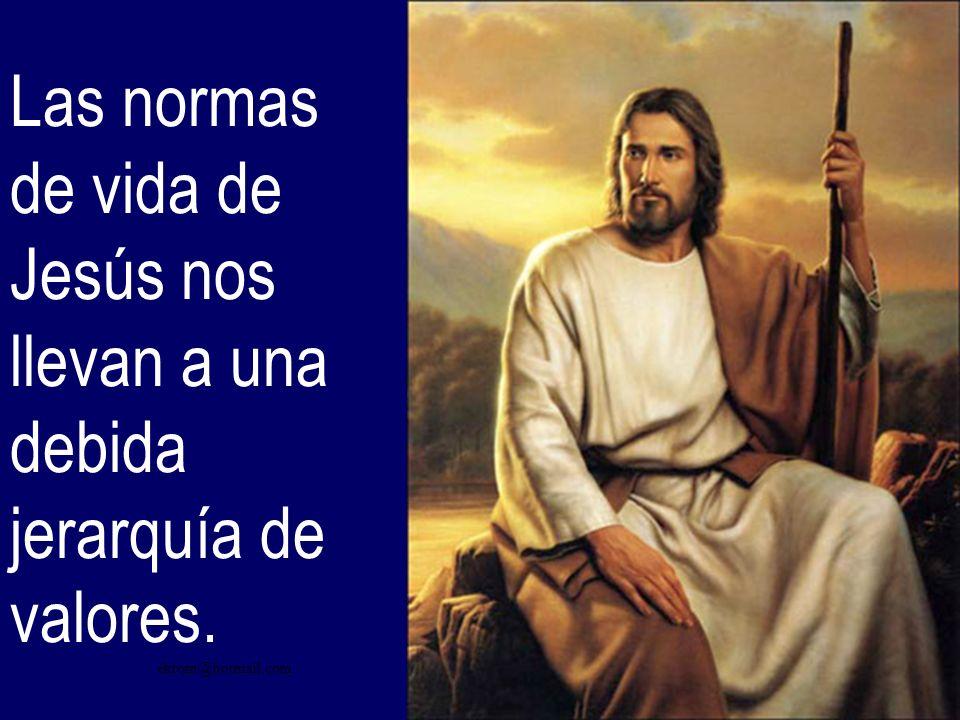 Las normas de vida de Jesús nos llevan a una debida jerarquía de valores.
