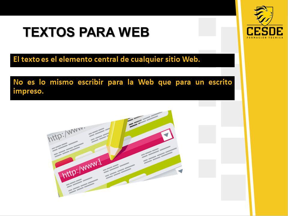 TEXTOS PARA WEB El texto es el elemento central de cualquier sitio Web. No es lo mismo escribir para la Web que para un escrito impreso.