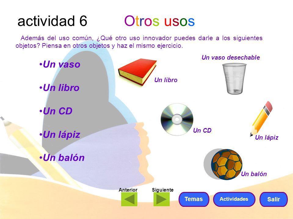 actividad 6 Otros usos Un vaso Un libro Un CD Un lápiz Un balón