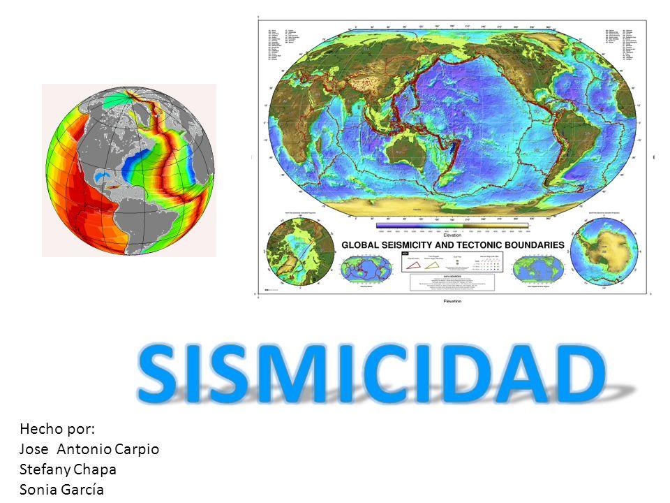 SISMICIDAD Hecho por: Jose Antonio Carpio Stefany Chapa Sonia García
