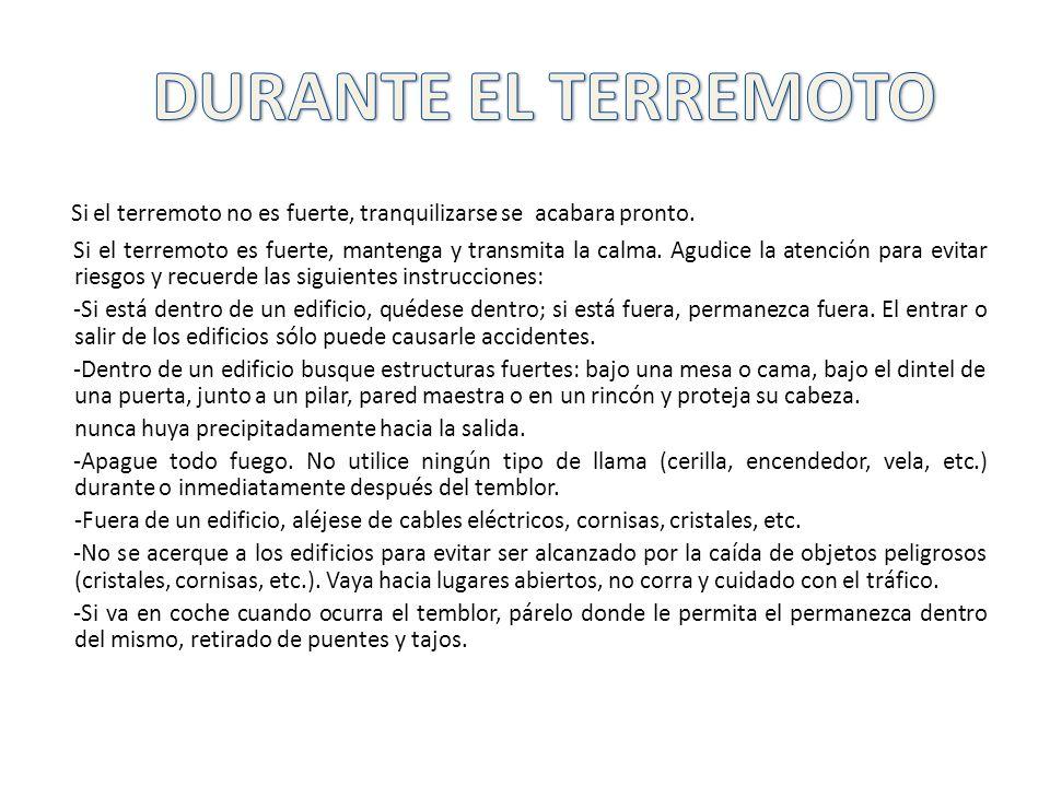 DURANTE EL TERREMOTO Si el terremoto no es fuerte, tranquilizarse se acabara pronto.