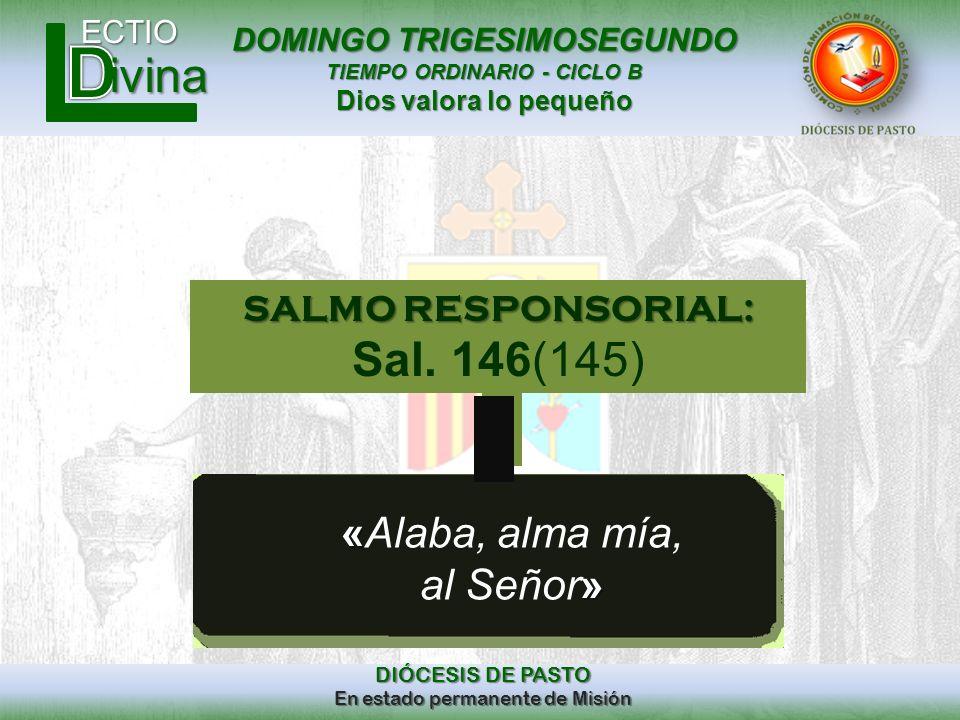 «Alaba, alma mía, al Señor» SALMO RESPONSORIAL: Sal. 146(145)