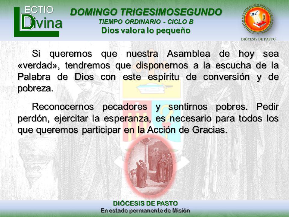 Si queremos que nuestra Asamblea de hoy sea «verdad», tendremos que disponernos a la escucha de la Palabra de Dios con este espíritu de conversión y de pobreza.