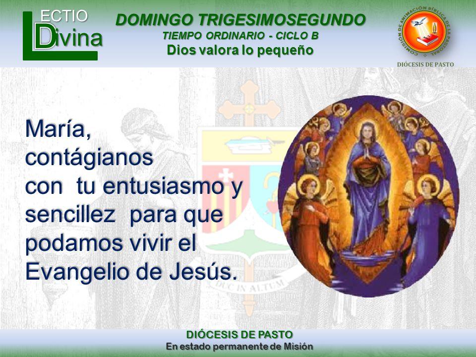 María, contágianos con tu entusiasmo y sencillez para que podamos vivir el Evangelio de Jesús.