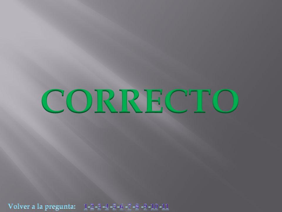 CORRECTO Volver a la pregunta: 1 -2 -3 -4 -5 -6 -7 -8 -9 -10 -11